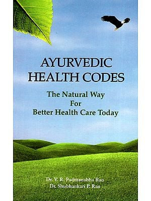 Ayurvedic Health Codes (The Natural Way For Better Health Care Today)