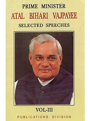 Prime Minister Atal Bihari Vajpayee- Selected Speeches (Volume - III)