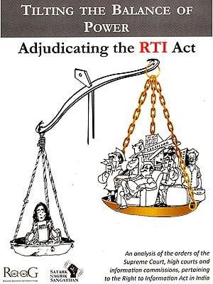 Tilting the Balance of Power: Adjudicating the RTI Act