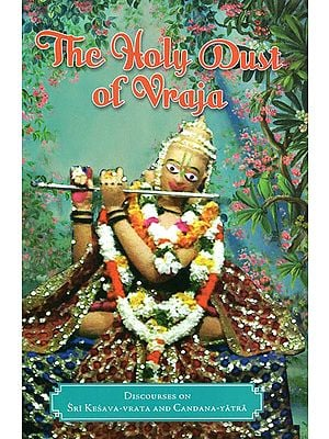 The Holy Dust of Vraja (Discourses on the Glories of Kesava-Vrata and Candana-Yatra)