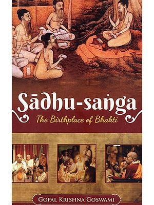Sadhu-Sanga: The Birthplace of Bhakti