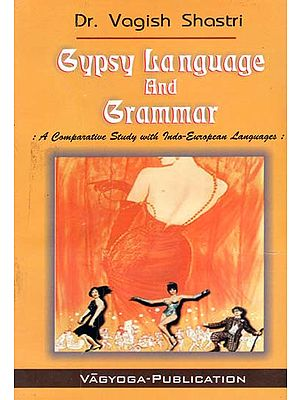 Gypsy Language and Grammar- A Comparative Study with Indo-European Languages