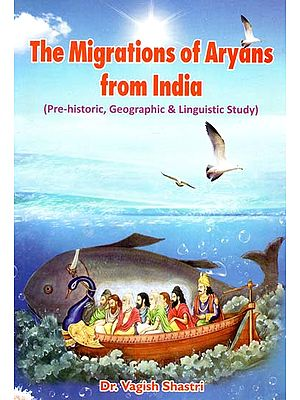 The Migrations of Aryans from India (Pre-Historic, Geographic and Linguistic Study)