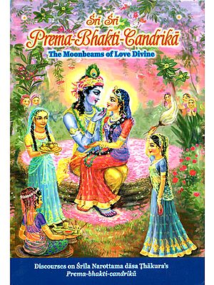 Discourses on Srila Narottama Dasa Thakura's Prema-Bhakti-Candrika (The Moonbeams of Love Divine)