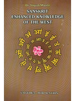 Sanskrit Enhanced Knowledge of the West (An Historical and Linguistic Research)