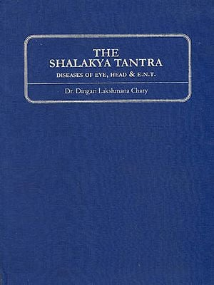 The Shalakya Tantra: Diseases of Eye, Head and E.N.T.