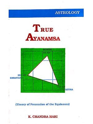 True Ayanamsa: Theory of Precession of the Equinoxes (An Old and Rare Book)