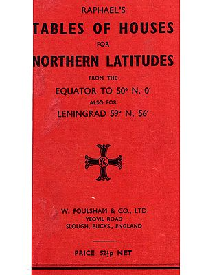 Raphael's Tables of Houses for Northern Latitudes from the Equator to 50° N. 0' Also for Leningrad 59° N. 56'(An Old and Rare BooK )