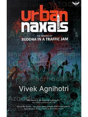 Urban Naxals (The Making of Buddha in a Traffic Jam)