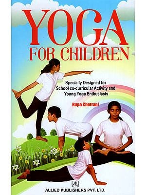 Yoga For Children (Specially Designed for School Co-Curricular Activity and Young Yoga Enthusiasts)