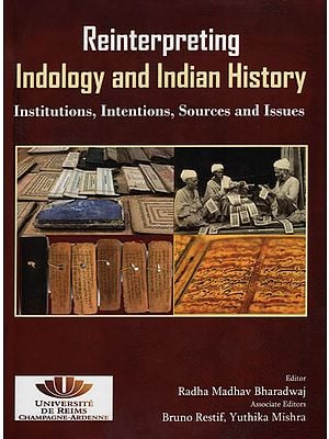 Reinterpreting Indology and Indian History (Institutions, Intentions, Sources and Issues)