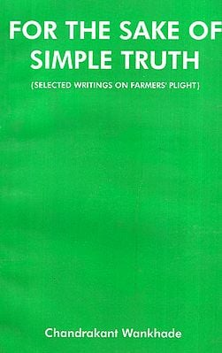 For the Sake of Simple Truth (Selected Writings on Farmer's Plight)