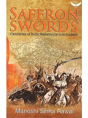 Saffron Swords (Centuries of Indic Resistance to Invaders)