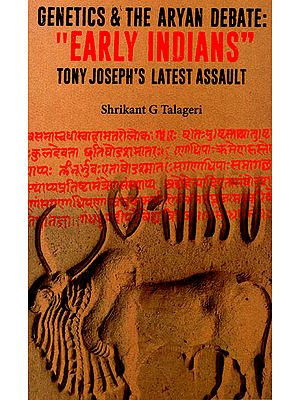 Genetics and the Aryan Debate: Early Indians Tony Joseph's Latest Assault