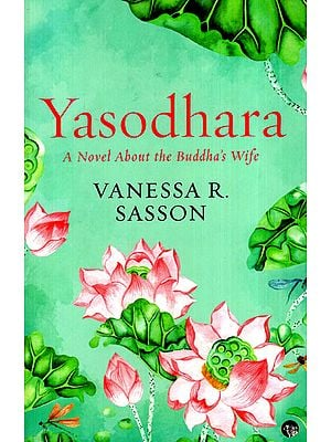 Yasodhara (A Novel About the Buddha's Wife)