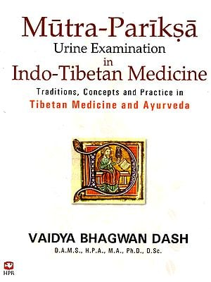 Mutra-Pariksa: Urine Examination in Indo-Tibetan Medicine (Traditions, Concepts and Practice in Tibetan Medicine and Ayurveda)