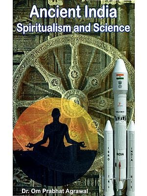 Ancient India, Spiritualism and Science (English Version of Original Hindi Book Prachin Bharat, Adhyatma Aur Vigyan)