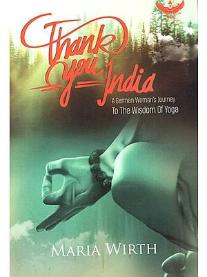 Thank You India (A German Woman's Journey to the Wisdom of Yoga)