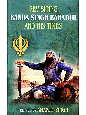 Revisiting Banda Singh Bahadur and His Times