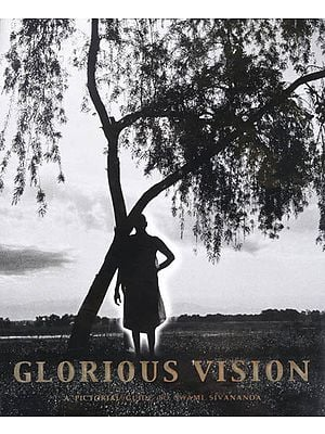 Glorious Vision- A Pictorial Guide to Swami Sivananda