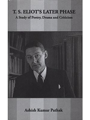 T. S. Eliot's Later Phase (A Study of Poetry, Drama and Criticism )