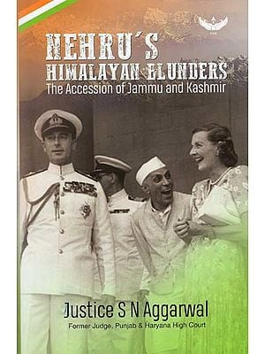 Nehru's Himalayan Blunders (The Accession of Jammu and Kashmir)