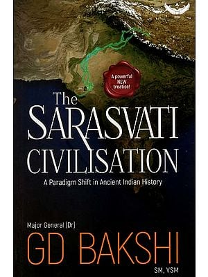 The Sarasvati Civilisation (A Paradigm Shift in Ancient History)