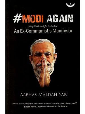 Modi Again- Why Modi is Right for India (An Ex-Communist's Manifesto)