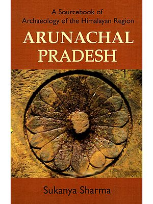 Arunachal Pradesh (A Sourcebook of Archaeology of the Himalayan Region)