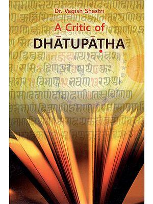 A Critic of Dhatupatha