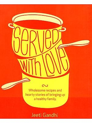Served with Love (Wholesome Recipes and Hearty Stories of Bringing Up a Healthy Family)