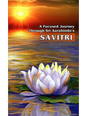 A Focused Journey Through Sri Aurobindo's Savitri