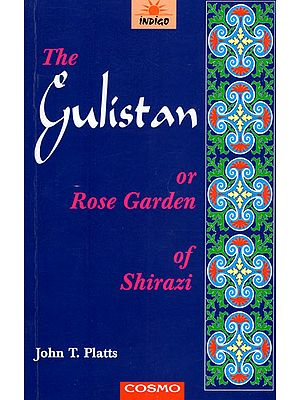 The Gulistan or Rose Garden of Shirazi