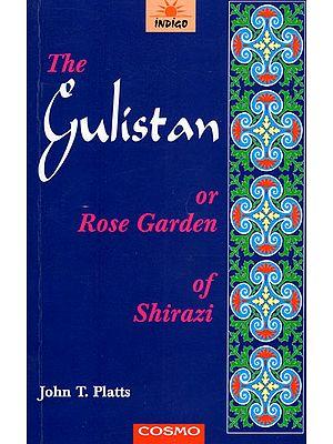 The Gulistan or Rose Garden of Shirazi