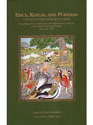 Epics, Khilas, and Puranas: Continuities and Ruptures (Proceedings of the Third Dubrovnik International Conference on The Sanskrit Epics and Puranas)