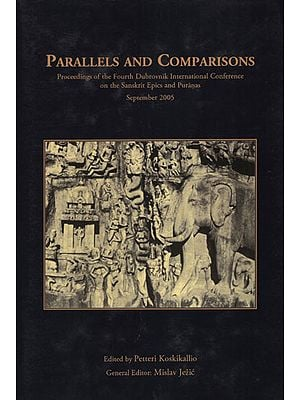 Parallels and Comparisons (Proceedings of the Fourth Dubrovnik International Conference on the Sanskrit Epics and Puranas)
