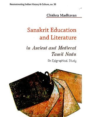 Sanskrit Education and Literature in Ancient and Medieval Tamil Nadu (An Epigraphical Study)