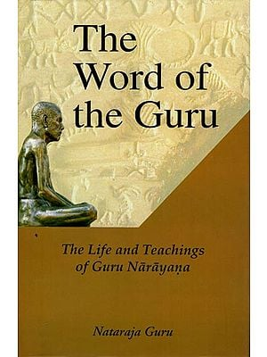 The Word Of The Guru : The Life And Teachings of Guru Narayana