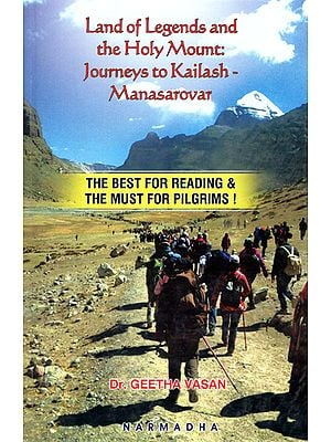 Land of Legends and the Holy Mount- Journeys to Kailash Manasarovar (The Best For Reading and The Must for Pilgrims!)