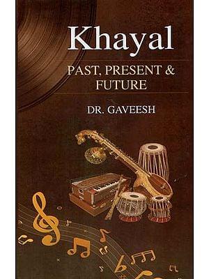 Khayal Past, Present & Future