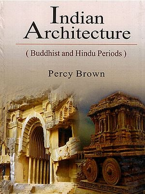 Indian Architecture- Buddhist and Hindu Periods (With Over 500 Drawings, Photographs, Maps and Color Plates)