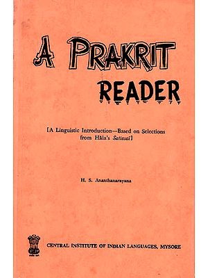 A Prakrit Reader: A Linguistic Introduction- Based on Selections from Hala's Sattasai (An Old and Rare Book)