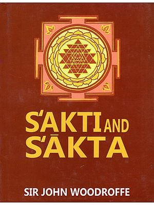 Sakti and Sakta (Essays and Addresses)
