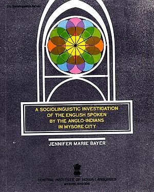 A Sociolinguistic Investigation of the English Spoken by the Anglo-Indians in Mysore City (An Old Book)