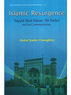 Islamic Resurgence- Sayyid Abul Hasan 'Ali Nadwai and His Contemporaries