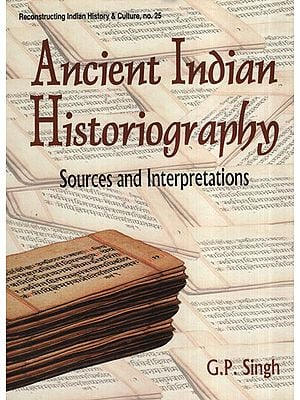 Ancient Indian Historiography- Sources and Interpretations