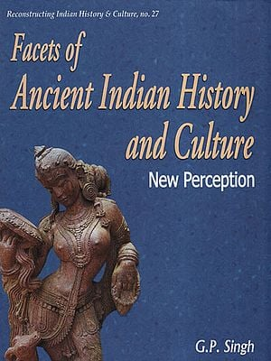 Facets of Ancient Indian History and Culture New Perception