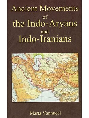 Ancient Movements of The Indo-Aryans and Indo-Iranians