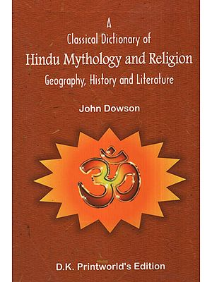 A Classical Dictionary of Hindu Mythology and Religion (Geography, History and Literature)