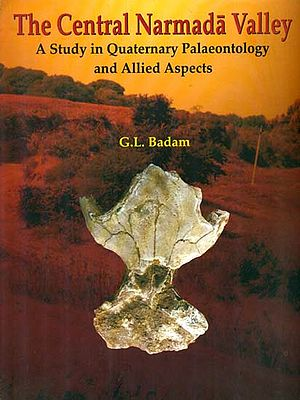 The Central Narmada Valley (A Study in Quaternary Palaeontology and Allied Aspects)